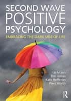 Second Wave Positive Psychology ebook by Itai Ivtzan,Tim Lomas,Kate Hefferon,Piers Worth
