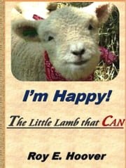 I'm Happy! The Little Lamb that CAN ebook by Roy E. Hoover