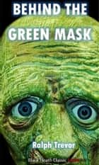 Behind the Green Mask ebook by Ralph Trevor