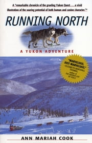 Running North - A Yukon Adventure ebook by Kobo.Web.Store.Products.Fields.ContributorFieldViewModel