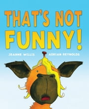 That's Not Funny! ebook by Jeanne  Willis,Adrian  Reynolds