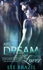 His Dream Lover ebook by Lee Brazil