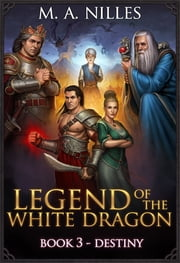 Legend of the White Dragon: Destiny ebook by M. A. Nilles