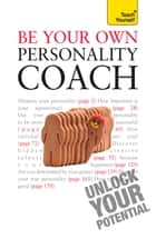 Be Your Own Personality Coach - A practical guide to discover your hidden strengths and reach your true potential ebook by Paul Jenner