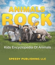 Animals Rock - Kids Encyclopedia Of Animals - Children's Zoology Books Edition eBook by Speedy Publishing