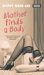 Mother Finds a Body ebook by Gypsy Rose Lee,Erik Lee Preminger