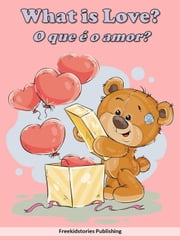 O que é o amor? - What is Love? ebook by Freekidstories Publishing