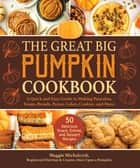 The Great Big Pumpkin Cookbook - A Quick and Easy Guide to Making Pancakes, Soups, Breads, Pastas, Cakes, Cookies, and More ebook by