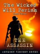 THE ASSASSIN - The Wicked Will Perish ( 3 ) ebook by Anthony Vincent Bruno