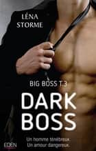 Dark boss - Big Boss T.3 eBook by Léna Storme