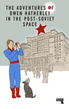 The Adventures of Owen Hatherley In The Post-Soviet Space eBook by Owen Hatherley