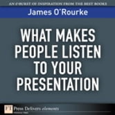 What Makes People Listen to Your Presentation ebook by James O'Rourke