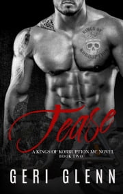 Tease: A Kings of Korruption MC Novel ebook by Geri Glenn