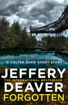 Forgotten: A Colter Shaw Short Story ebook by Jeffery Deaver
