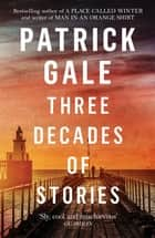 Three Decades of Stories ebook by Patrick Gale