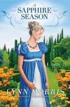 A Sapphire Season - A Novel ebook by Lynn Morris