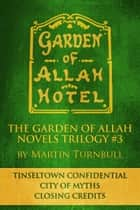 "The Garden of Allah Novels Trilogy #3 (""Tinseltown Confidential"" - ""City of Myths"" - ""Closing Credits"") ebook by Martin Turnbull"