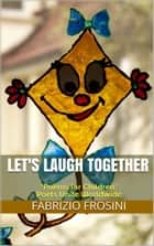 Let's Laugh Together: Poems for Children ebook by Fabrizio Frosini, Poets Unite Worldwide