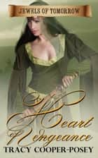 Heart of Vengeance ebook by Tracy Cooper-Posey