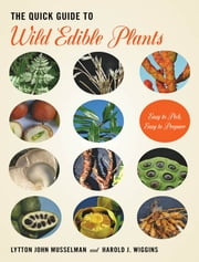 The Quick Guide to Wild Edible Plants - Easy to Pick, Easy to Prepare ebook by Lytton John Musselman,Harold J. Wiggins