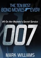 The Ten Best Bond Movies...Ever! - #9 On Her Majesty's Secret Service ebook by Mark Williams