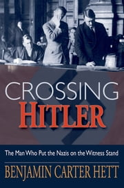 Crossing Hitler - The Man Who Put the Nazis on the Witness Stand ebook by Benjamin Carter Hett