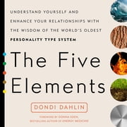 The Five Elements - Understand Yourself and Enhance Your Relationships with the Wisdom of the ebook by Dondi Dahlin
