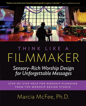 Think like a filmmaker ebook by marcia mcfee rakuten kobo think like a filmmaker sensory rich worship design for unforgettable messages ebook by marcia fandeluxe Gallery