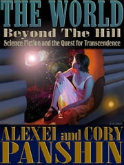 The World Beyond the Hill - Science Fiction and the Quest for Transcendence ebook by Alexei Panshin,Cory Panshin