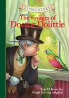 Classic Starts®: The Voyages of Doctor Dolittle ebook by Hugh Lofting, Kathleen Olmstead, Lucy Corvino,...