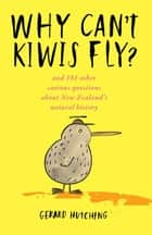 Why Can't Kiwi's Fly? ebook by Gerard Hutching