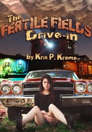 The Fertile Fields Drive-in ebook by Kris Kreme