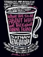 What We Talk About When We Talk About Anne Frank ebook by Nathan Englander