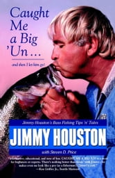 Caught Me A Big 'Un - Jimmy Houston's Bass Fishing Tips 'n' Tales ebook by Jimmy Houston