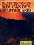 Plate Tectonics, Volcanoes, and Earthquakes ebook by Britannica Educational Publishing,Rafferty,John P