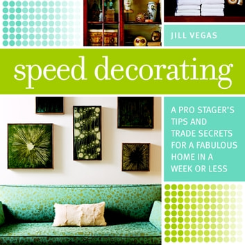 Speed decorating ebook by jill vegas 9781621136422 rakuten kobo speed decorating a pro stagers tips and trade secrets for a fabulous home in a fandeluxe Images