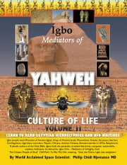 Igbo Mediators of Yahweh Culture of Life - Volume II:Learn to Read Egyptian Hieroglyphics and UFO Writings ebook by Philip Chidi Njemanze MD
