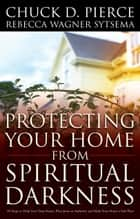 Protecting Your Home from Spiritual Darkness ebook by Chuck D. Pierce, Rebecca Wagner Sytsema