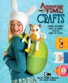 Adventure Time Crafts ebook by Cartoon Network,Chelsea Bloxsom