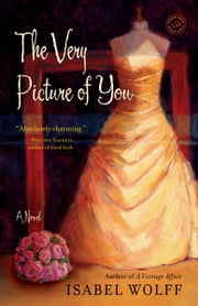 The Very Picture of You - A Novel ebook by Isabel Wolff