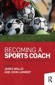 Becoming a Sports Coach ebook by James Wallis,John Lambert