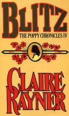 Blitz (Book 4 of The Poppy Chronicles) ebook by Claire Rayner
