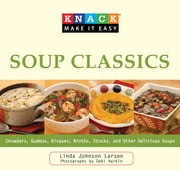 Knack Soup Classics - Chowders, Gumbos, Bisques, Broths, Stocks, and Other Delicous Soups ebook by Linda Larsen,Debi Harbin