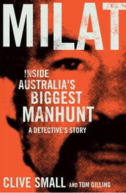 Milat - Inside Australia's biggest manhunt - a detective's story ebook by Clive Small,Tom Gilling