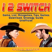 1 2 Switch Game, List, Minigames, Tips, Games, Download, Strategy, Guide Unofficial audiobook by Guild Master