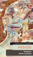 Theogony / Works and Days ebook by Hesiod, C.S. Morrissey, Roger Scruton,...