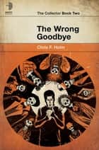 The Wrong Goodbye ebook by Chris Holm
