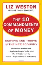 The 10 Commandments of Money - Survive and Thrive in the New Economy ebook by Liz Weston