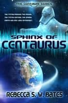 Sphinx of Centaurus ebook by Rebecca S. W. Bates
