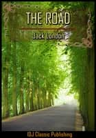 The Road [Full Classic Illustration]+[Active TOC] ebook by Jack London